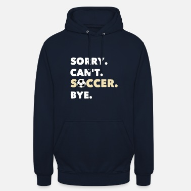 Soccer Sorry Cant Soccer - Unisex Hoodie