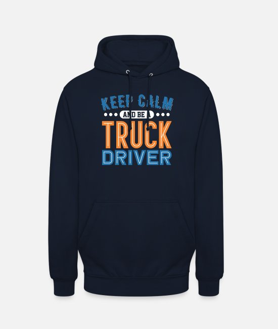 Pilot Hoodies & Sweatshirts - Keep Calm And Be A Truck Driver - Unisex Hoodie navy