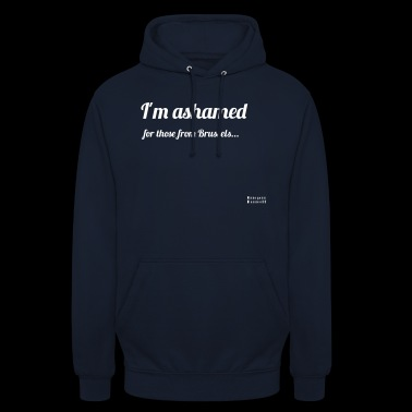 I'm ashamed for those from Brussels - Unisex Hoodie