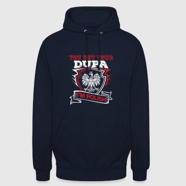 You Bet Your Sweet Dupa Im Polish - Unisex Hoodie