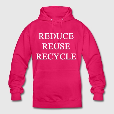 REDUCE, REMOVE, RECYCLE - Unisex Hoodie