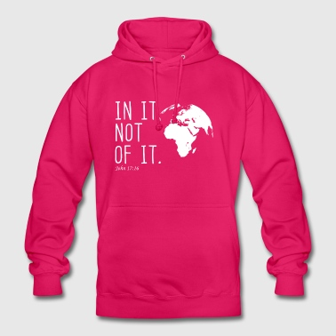 IN IT, NOT OF IT - John 17;16 - Unisex Hoodie