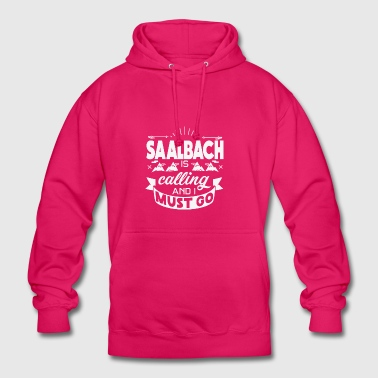SAALBACH is calling an i must go - T-Shirt - Unisex Hoodie