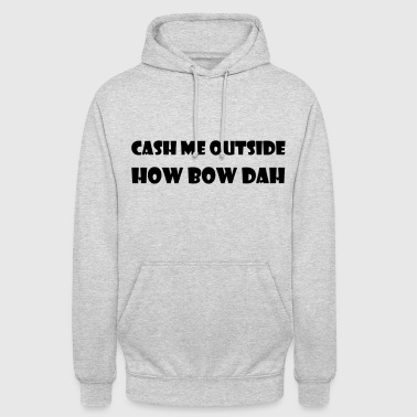 cash me outside - Unisex-hettegenser