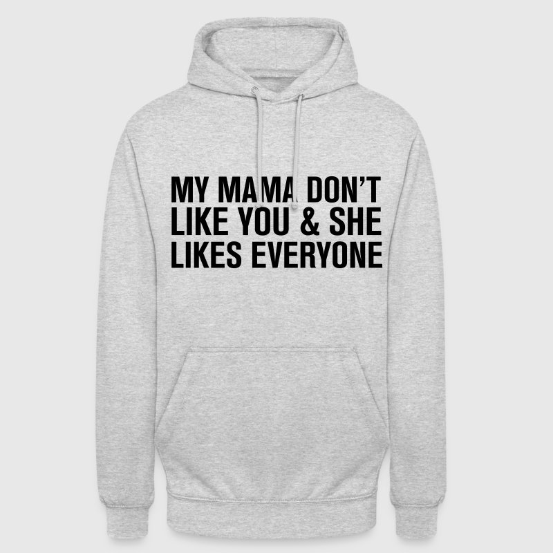 My mama Don't like you - Sweat-shirt à capuche unisexe