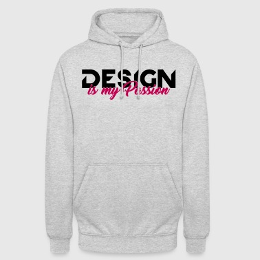 Designing is YOUR passion. - Unisex Hoodie
