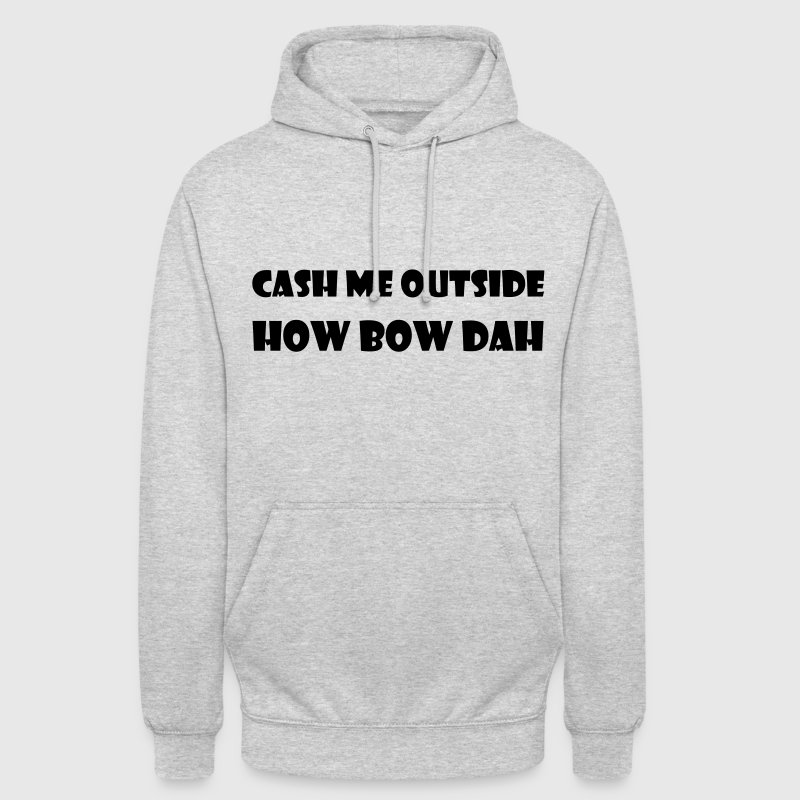 cash me outside - Sudadera con capucha unisex
