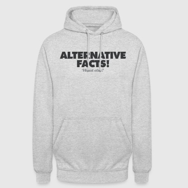 ALTERNATIVE FACTS - WHAT ELSE? - Unisex Hoodie