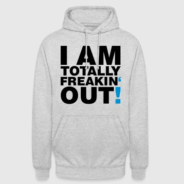 I am totally freakin out - Unisex Hoodie