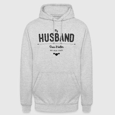 My husband does it better - Unisex Hoodie