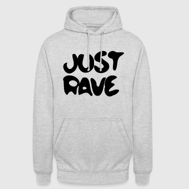 Rave rTechno Raver Just Rave - Unisex Hoodie