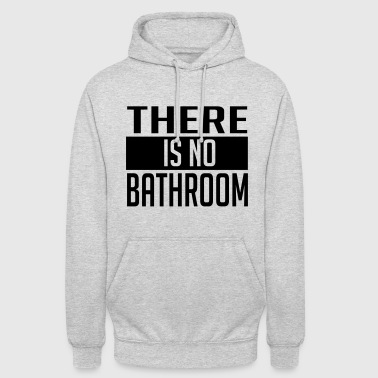THERE IS NO BATHROOM! - Unisex Hoodie