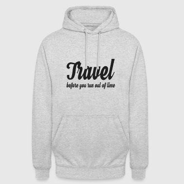 Travel before you run out of time - Unisex Hoodie