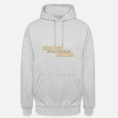 Brother From Another Mother brother from another mother - Unisex Hoodie