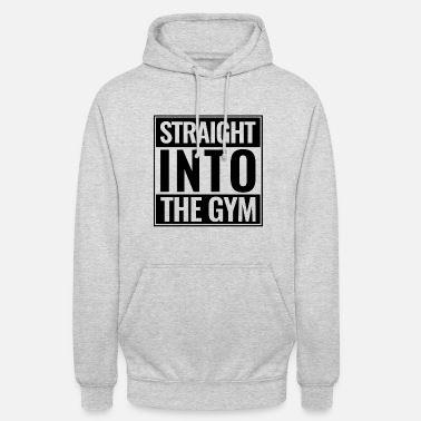 Sports Gym Training Straight Into The Gym - Unisex Hoodie