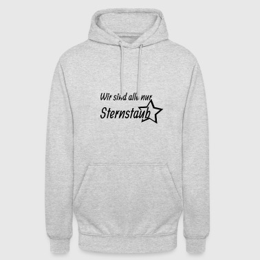 We are all just star dust - Unisex Hoodie