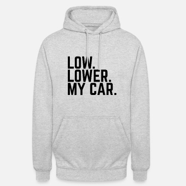Low Tuning LOW LOWER MY CAR - Tuning - Unisex Hoodie