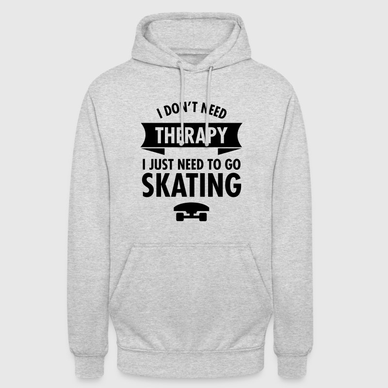I Don't Need Therapy I Just Need To Go Skating - Bluza z kapturem typu unisex