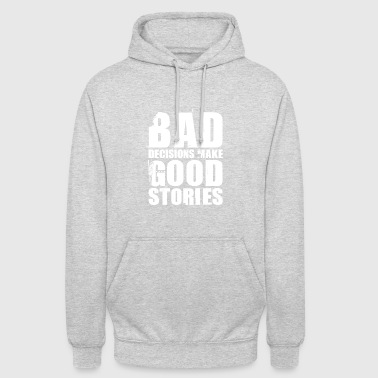 Bad Decisions Make Good Stories Shirt - Unisex Hoodie