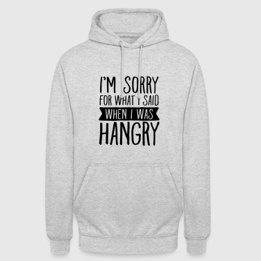 Sorry For What I Said When I Was Hangry - Unisex Hoodie