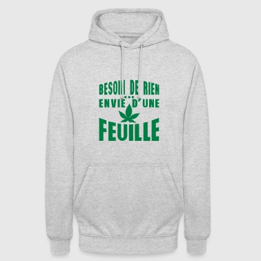 feuille cannabis besoin rien envie drogu - Sweat-shirt à capuche unisexe
