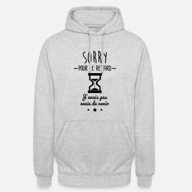 Travail sorry pour le retard,humour,bureau,citations - Sweat-shirt à capuche unisexe