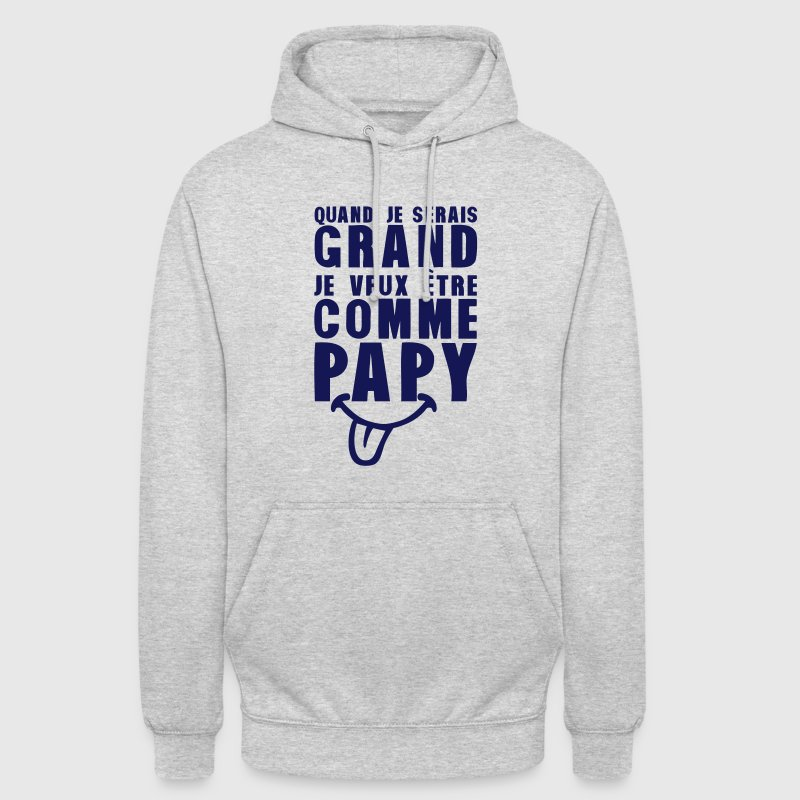 serais grand comme papy citation humour - Sweat-shirt à capuche unisexe