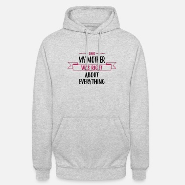 Mothers Day My Mother was Right - Mother 's Day - Unisex Hoodie