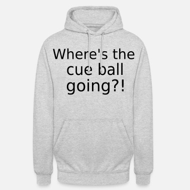 Cue Where's the cue ball going? - Funny Snooker Slogan - Unisex Hoodie
