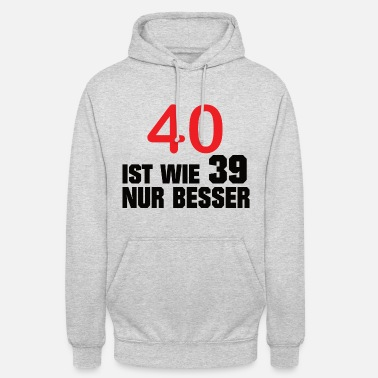 Number 40 is like 39 only better - birthday - Unisex Hoodie