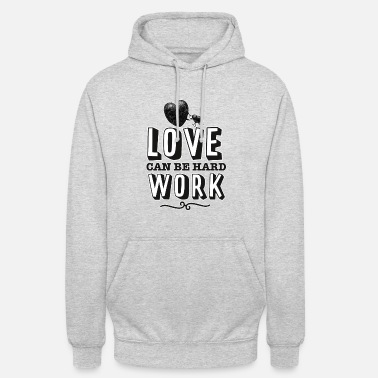 Love can be hard work - Unisex Hoodie