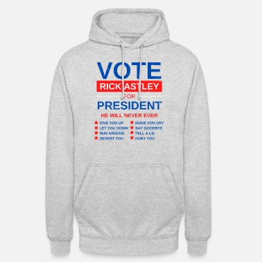 Rick Astley Saying gift idea Vote rick astley for president - Unisex Hoodie
