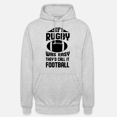 Rugby If Rugby was easy they'd call it Football - Unisex Hoodie