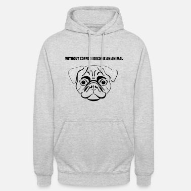 sans café je deviens un animal design - Sweat à capuche unisexe