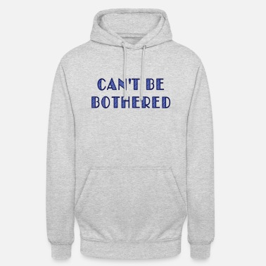 Funny Joke Humour Bother Maxim can't be bothered - Unisex Hoodie