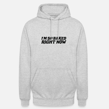 Muffin Inside So Baked Right Now - Unisex Hoodie