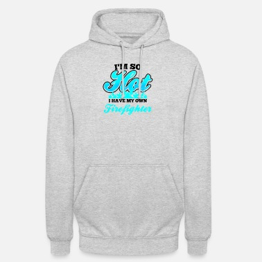 So Im A Firefighter I'm So Hot Gift - Unisex Hoodie