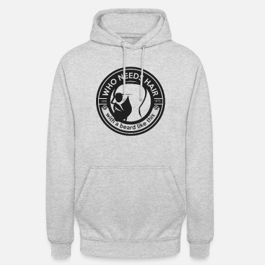 Beard who needs hair with a beard like this - Unisex Hoodie