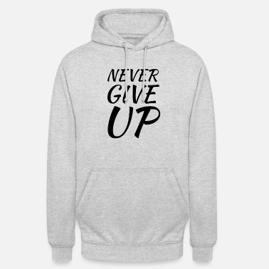 Never give up shirt - Unisex Hoodie