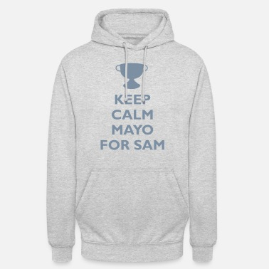 Football Keep Calm Mayo For Sam_ - Unisex Hoodie