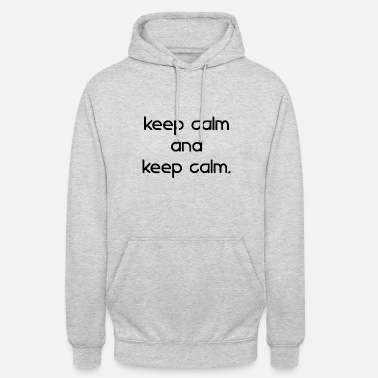 Keep Calm And keep calm and keep calm - Unisex Hoodie