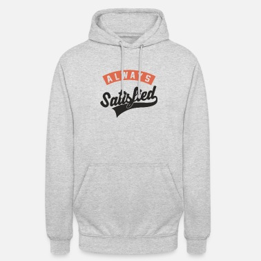 Satisfied Always satisfied - Unisex Hoodie