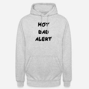 Hot Dad Alert Hot Father Alert Caution Gift Idea Father's Day - Unisex Hoodie