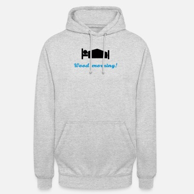 Morning wood morning - Unisex Hoodie