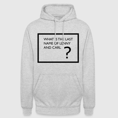 what is the last name of lenny and carl? - Unisex Hoodie