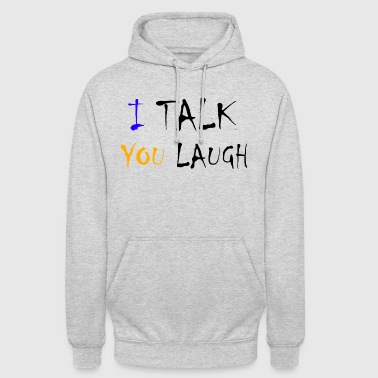 I'm talking you laugh - Unisex Hoodie