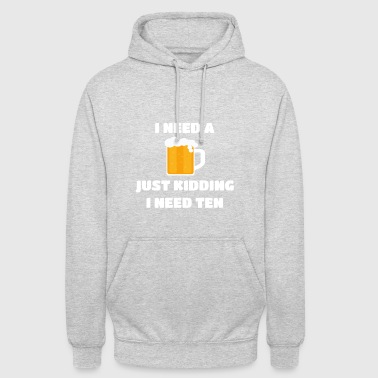 I Need A Beer | I need a beer. Shirt | party - Unisex Hoodie