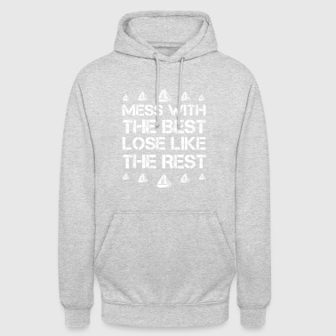 Mess with best loose king queen selgel sailing vessel - Unisex Hoodie