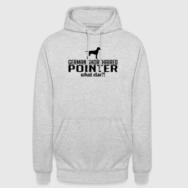 GERMAN SHORTHAIRED POINTER what else - Unisex Hoodie