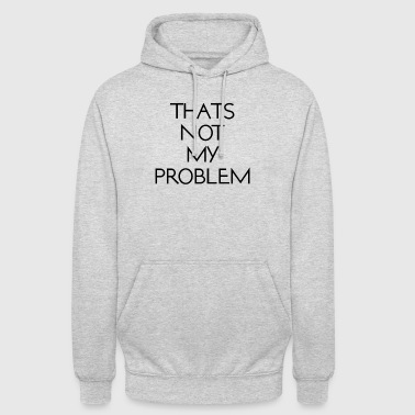Thats not my problem T-Shirt - Unisex Hoodie